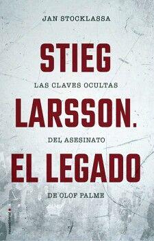 STIEG LARSSON. EL LEGADO -LAS CLAVES OCULTAS DEL ASESINATO DE OLO