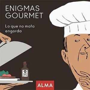 ENIGMAS GOURMET -LO QUE NO MATA ENGORDA-