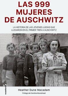 999 MUJERES DE AUSCHWITZ, LAS -LA EXTRAORDINARIA HISTORIA-