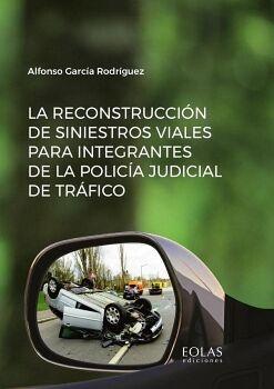 LA RECONSTRUCCIÓN DE SINIESTROS VIALES PARA INTEGRANTES DE LA POLICÍA JUDICIAL DE TRÁFICO