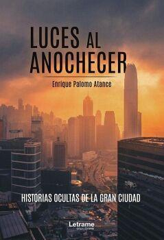 LUCES AL ANOCHECER. HISTORIAS OCULTAS DE LA GRAN CIUDAD