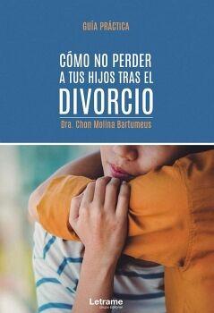 CÓMO NO PERDER A TUS HIJOS TRAS EL DIVORCIO. GUÍA PRÁCTICA