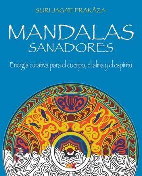 MANDALAS SANADORES -ENERGIA CURATIVA P/EL CUERPO, EL ALMA-