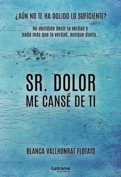 SR. DOLOR, ME CANSÉ DE TI