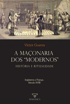 A MAçONARIA DOS  MODERNOS : HISTÓRIA E RITUALIDADE