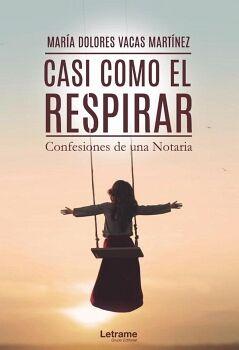 CASI COMO EL RESPIRAR. CONFESIONES DE UNA NOTARIA