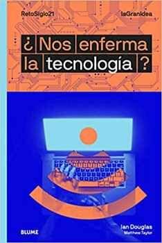 NOS ENFERMA LA TECNOLOGIA?                (RETOSIGLO21)
