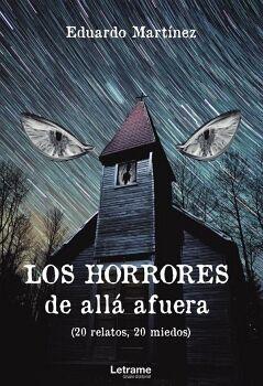 LOS HORRORES DE ALLÁ AFUERA (20 RELATOS, 20 MIEDOS)