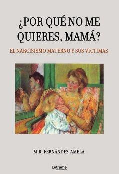 ¿POR QUÉ NO ME QUIERES, MAMÁ? EL NARCISISMO MATERNO Y SUS VÍCTIMAS