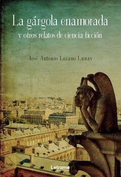 LA GÁRGOLA ENAMORADA Y OTROS RELATOS DE CIENCIA FICCIÓN