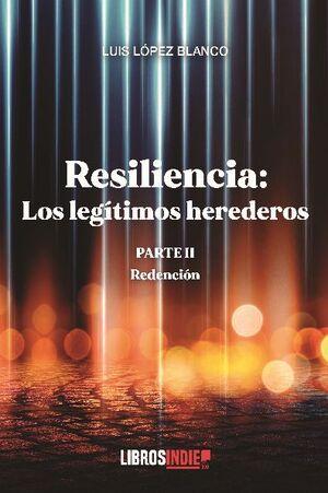 RESILENCIA PARTE II. LOS LEGÍTIMOS HEREDEROS. REDENCIÓN