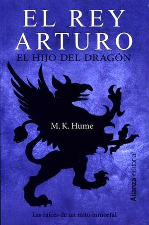 REY ARTURO, EL -EL HIJO DEL DRAGON-
