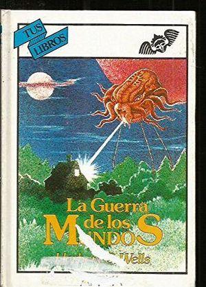 GUERRA DE LOS MUNDOS, LA    (COL TUS LIBROS)