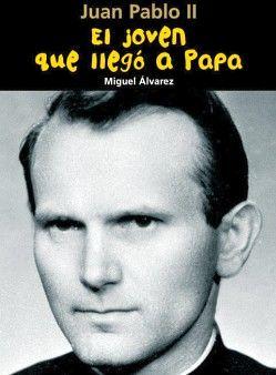 JUAN PABLO II -EL JOVEN QUE LLEGO A PAPA-