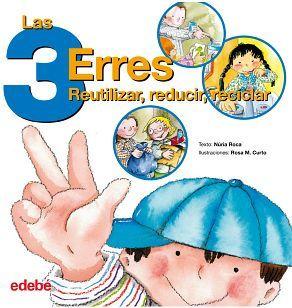 3 ERRES, LAS -REUTILIZAR/REDUCIR/RECICLAR-