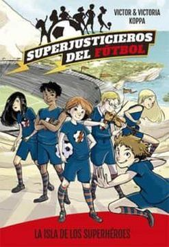 SUPERJUSTICIEROS DEL FUTBOL (1) -LA ISLA DE LOS SUPERHEROES-
