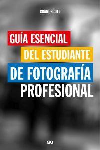 GUIA ESENCIAL DEL ESTUDIANTE DE FOTOGRAFIA PROFESIONAL