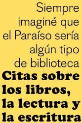 CITAS SOBRE LOS LIBROS, LA LECTURA Y LA ESCRITURA (EMP.)