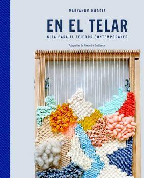 EN EL TELAR -GUIA PARA EL TEJEDOR CONTEMPORANEO-