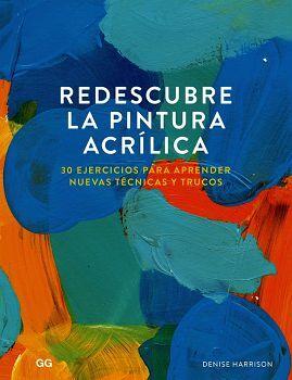 REDESCUBRE LA PINTURA ACRILICA -30 EJERCICIOS P/APRENDER-