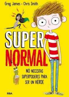 SUPER NORMAL (1) -NO NECESITAS SUPERPODERES PARA SER UN HEROE-