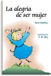 ALEGRIA DE SER MUJER, LA             (MINILIBROS DE AUTOAYUDA/13)