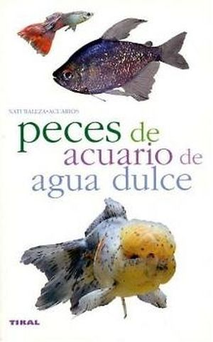 PECES DE ACUARIO DE AGUA DULCE (NATURALEZA/ACUARIOS)