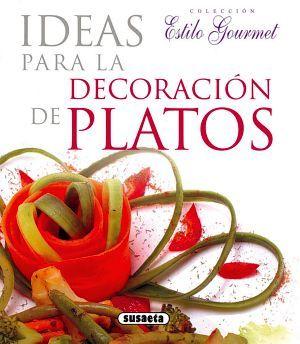 IDEAS PARA LA DECORACION DE PLATOS        (COL. ESTILO GOURMET)