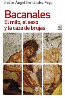 BACANALES -EL MITO, EL SEXO Y LA CAZA DE BRUJAS-