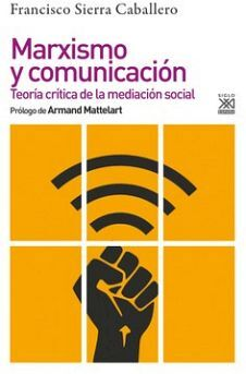 MARXISMO Y COMUNICACION -TEORIA CRITICA DE LA MEDIACION SOCIAL-