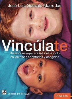 VINCÚLATE. RELACIONES REPARADORAS DEL VÍNCULO EN LOS NIÑOS ADOPTADOS Y ACOGIDOS