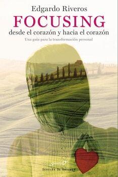 FOCUSING DESDE EL CORAZÓN Y HACIA EL CORAZÓN. UNA GUÍA PARA LA TRANSFORMACIÓN PERSONAL
