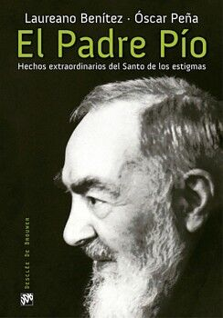EL PADRE PÍO. HECHOS EXTRAORDINARIOS DEL SANTO DE LOS ESTIGMAS