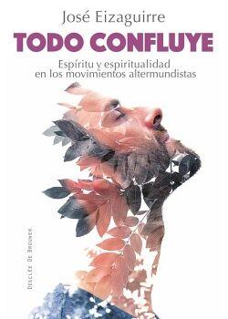 TODO CONFLUYE. ESPÍRITU Y ESPIRITUALIDAD EN LOS MOVIMIENTOS ALTERMUNDISTAS