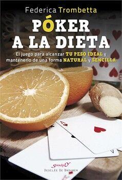 PÓKER A LA DIETA. EL JUEGO PARA ALCANZAR TU PESO IDEAL Y MANTENERLO DE UNA FORMA NATURAL Y SENCILLA