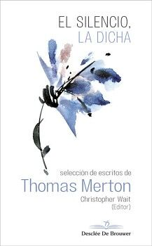 EL SILENCIO, LA DICHA. SELECCIÓN DE ESCRITOS DE THOMAS MERTON