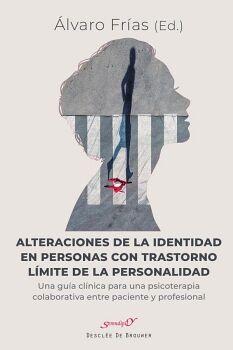 ALTERACIONES DE LA IDENTIDAD EN PERSONAS CON TRASTORNO LÍMITE DE LA PERSONALIDAD. UNA GUÍA CLÍNICA PARA UNA PSICOTERAPIA