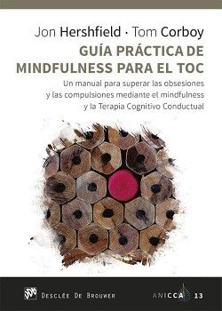 GUÍA PRÁCTICA DE MINDFULNESS PARA EL TOC. UN MANUAL PARA SUPERAR LAS OBSESIONES Y LAS COMPULSIONES MEDIANTE EL MINDFULNE