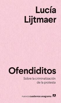 OFENDIDITOS -SOBRE LA CRIMINALIZACION DE LA PROTESTA-