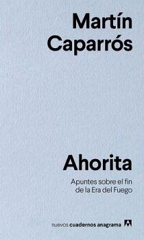 AHORITA -APUNTES SOBRE EL FIN DE LA ERA DEL FUEGO-