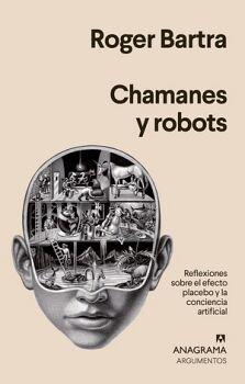 CHAMANES Y ROBOTS -REFLEXIONES SOBRE EL EFECTO PLACEBO-