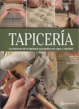 TAPICERIA -LAS TECNICAS DE LA TAPICERIA EXPUESTAS CON RIGOR-