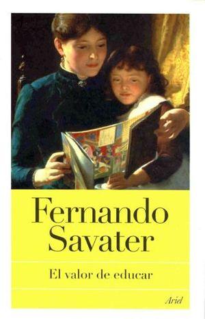 VALOR DE EDUCAR, EL (BIBLIOTECA FERNANDO SAVATER)