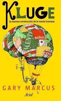 KLUGE. LA AZAROSA CONSTRUCCION DE LA MENTE HUMANA