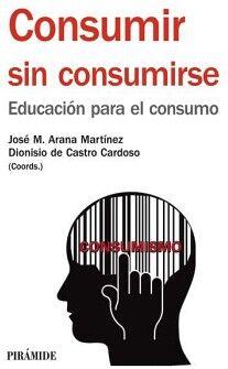 CONSUMIR SIN CONSUMIRSE -EDUCACION PARA EL CONSUMO-