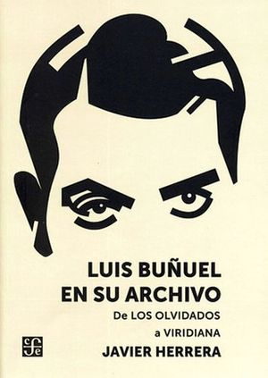 LUIS BUÑUEL EN SU ARCHIVO -DE LOS OLVIDADOS A VIRIDIANA-