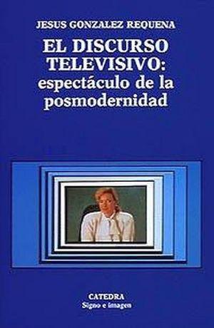 DISCURSO TELEVISIVO: ESPECTACULO DE LA POSMODERNIDAD