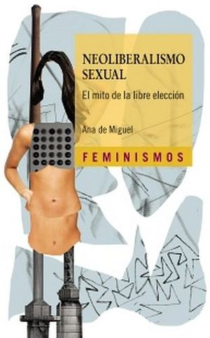 NEOLIBERALISMO SEXUAL -EL MITO S/LA LIBRE ELECCION- (FEMINISMOS)
