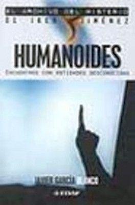 HUMANOIDES (ENCUENTROS CON ENTIDADES DESCONOCIDAS)
