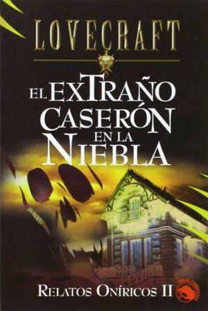 EXTRAÑO CASERON EN LA NIEBLA, EL  (RELATOS ONIRICOS II)